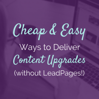4 Cheap & Easy Ways to Deliver Content Upgrades