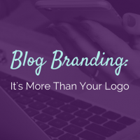 Blog Branding: 11 Things to Consider Besides Your Logo