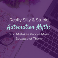 5 Really Silly Things Biz Owners Believe About Automation