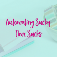 5 Sucky Time Sucks to Automate in Your Creative Biz