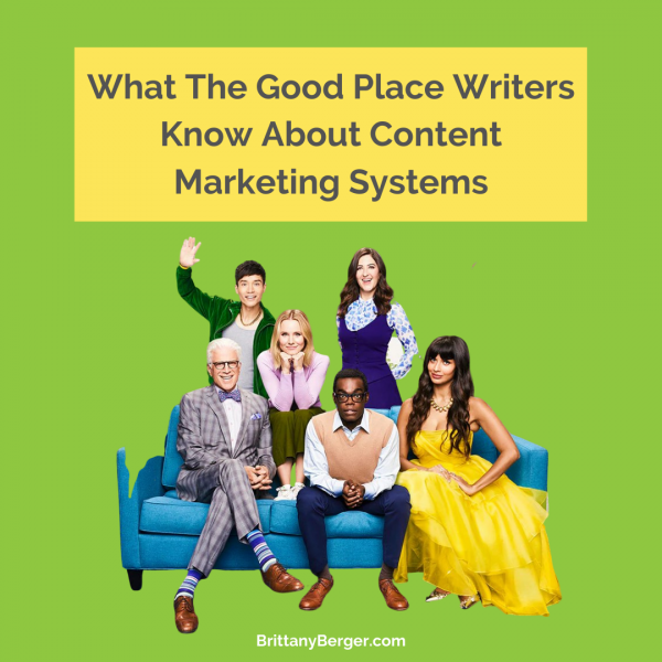 What The Good Place Writers Know About Content Marketing Systems