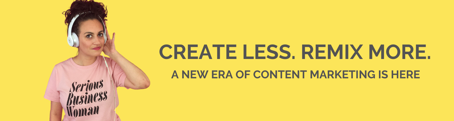 CREATE LESS REMIX MORE, a new era of content marketing is here